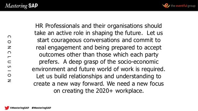 HR Professionals and their organisations should take an active role in shaping the future. Let us start courageous convers...