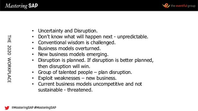 • Uncertainty and Disruption. • Don't know what will happen next - unpredictable. • Conventional wisdom is challenged. • B...