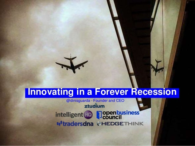 Innovating in a Forever Recession @dinisguarda - Founder and CEO