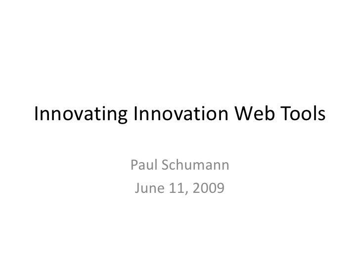 Innovating Innovation Web Tools<br />Paul Schumann<br />June 11, 2009<br />