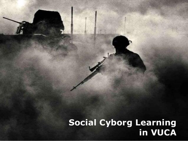Social Cyborg Learning in VUCA