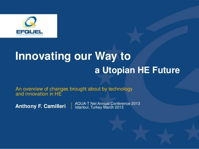 Innovating our Way to                                     a Utopian HE Future  An overview of changes brought about by tec...