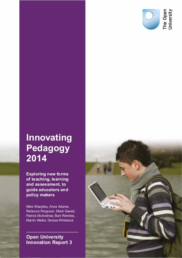 Innovating  Pedagogy  2014  Exploring new forms  of teaching, learning  and assessment, to  guide educators and  policy ma...