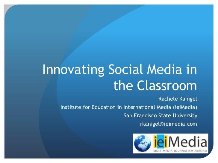 Innovating Social Media in            the Classroom                                           Rachele Kanigel   Institute ...