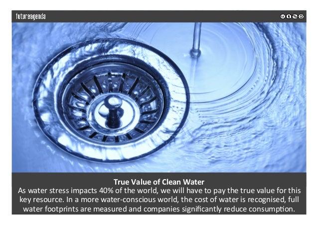 TrueValueofCleanWater Aswaterstressimpacts40%oftheworld,wewillhavetopaythetruevalueforthis keyreso...