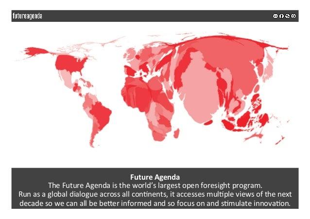 FutureAgenda TheFutureAgendaistheworld'slargestopenforesightprogram. Runasaglobaldialogueacrossallcon5...