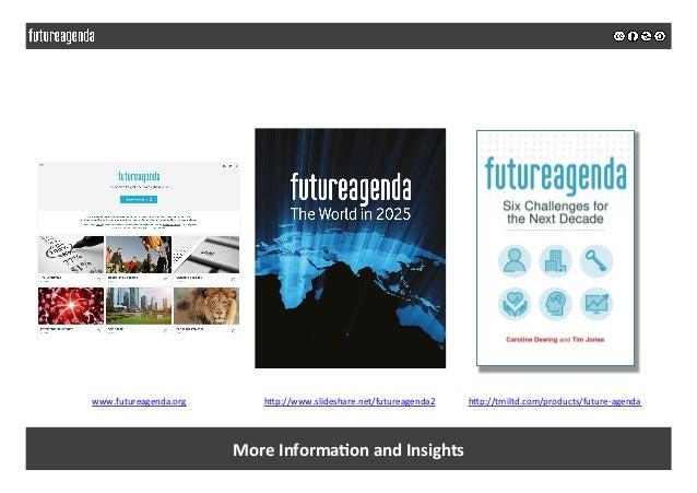 MoreInforma&onandInsights www.futureagenda.org hIp://tmiltd.com/products/future-agendahIp://www.slideshare.net/fut...