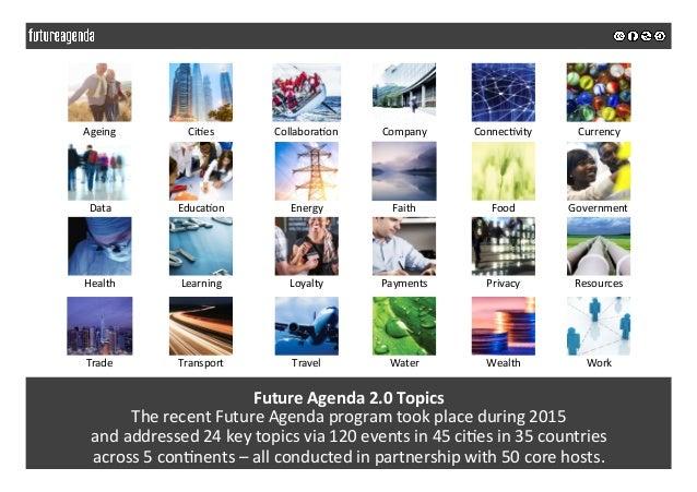 FutureAgenda2.0Topics TherecentFutureAgendaprogramtookplaceduring2015 andaddressed24keytopicsvia120ev...