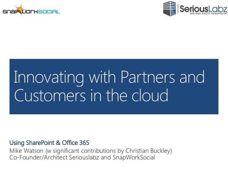 Using SharePoint & Office 365<br />Mike Watson (w significant contributions by Christian Buckley)<br />Co-Founder/Architec...