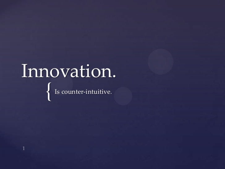 Innovation.<br />Is counter-intuitive.<br />1<br />