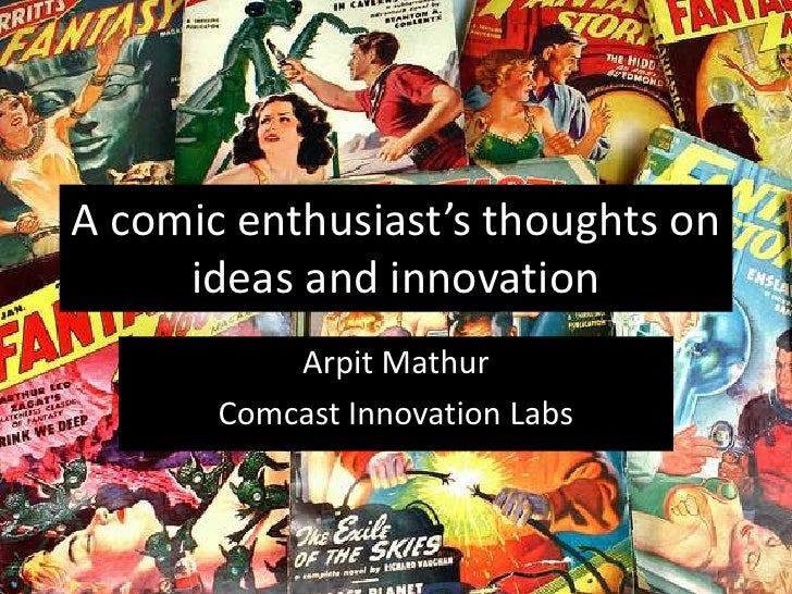 A comic enthusiast's thoughts on ideas and innovation<br />Arpit Mathur<br />Comcast Innovation Labs<br />