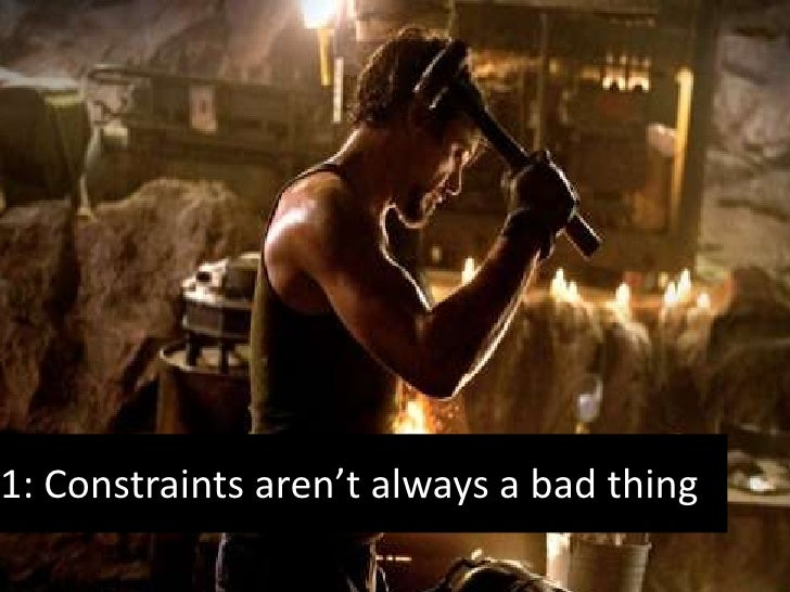 1: Constraints aren't always a bad thing<br />