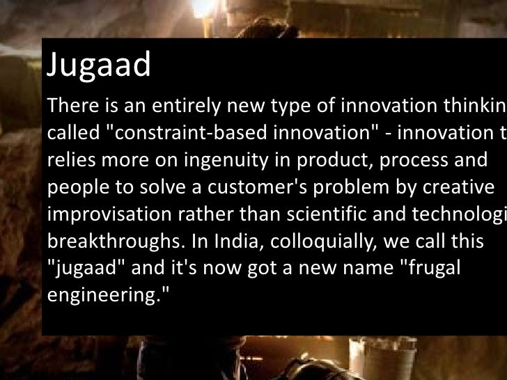 "Jugaad<br />There is an entirely new type of innovation thinking called ""constraint-based innovation"" - innovation that re..."