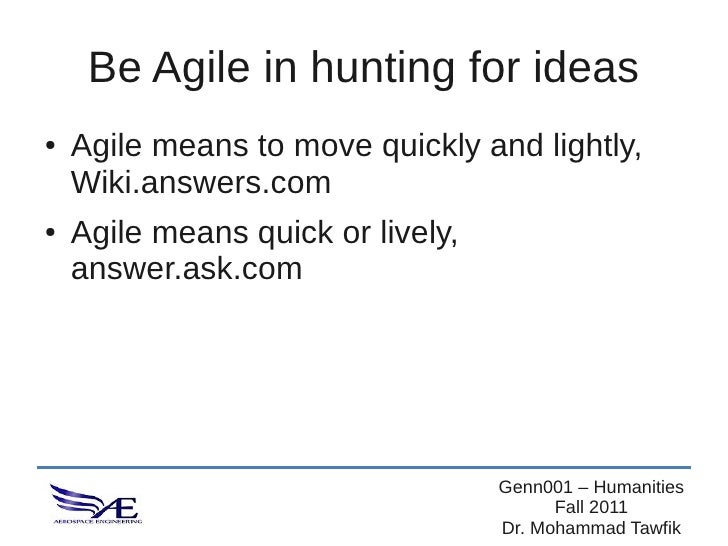 Be Agile in hunting for ideas●   Agile means to move quickly and lightly,    Wiki.answers.com●   Agile means quick or live...