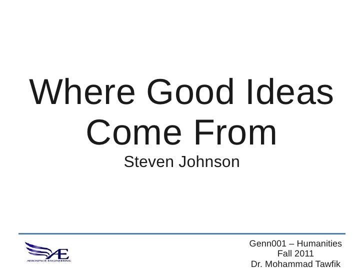 Where Good Ideas  Come From    Steven Johnson                     Genn001 – Humanities                           Fall 2011...