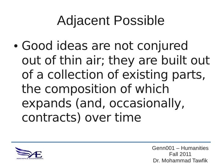 Adjacent Possible●   Good ideas are not conjured    out of thin air; they are built out    of a collection of existing par...