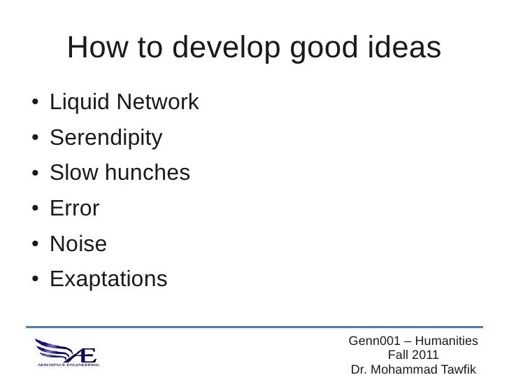 How to develop good ideas●   Liquid Network●   Serendipity●   Slow hunches●   Error●   Noise●   Exaptations               ...