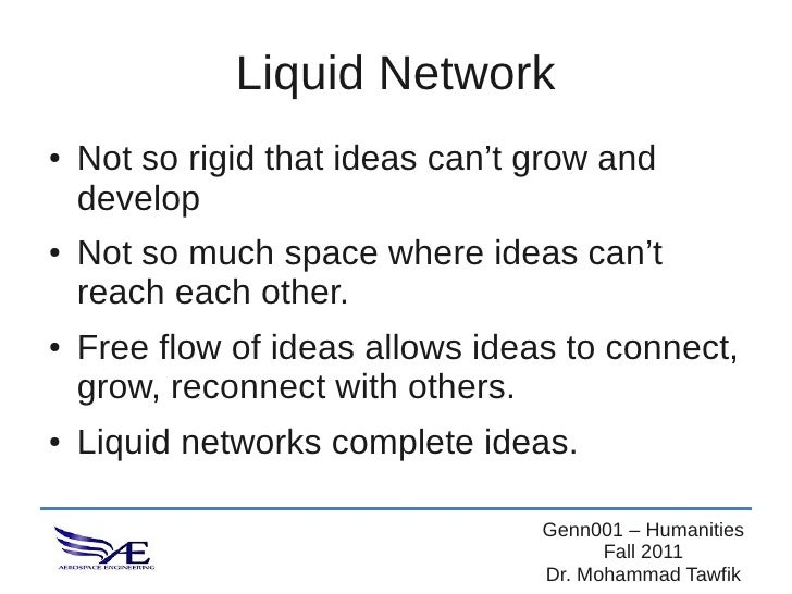 Liquid Network●   Not so rigid that ideas can't grow and    develop●   Not so much space where ideas can't    reach each o...