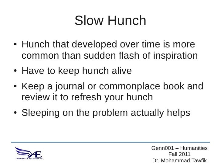 Slow Hunch●   Hunch that developed over time is more    common than sudden flash of inspiration●   Have to keep hunch aliv...