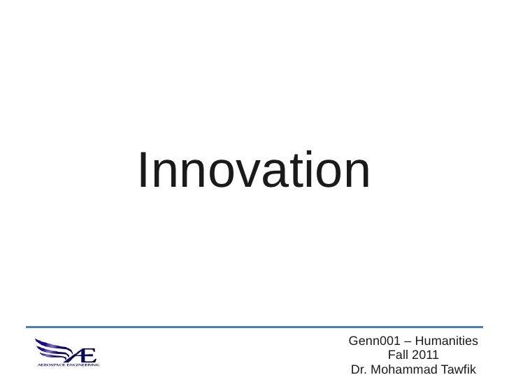 Innovation         Genn001 – Humanities               Fall 2011         Dr. Mohammad Tawfik