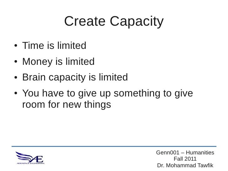 Create Capacity●   Time is limited●   Money is limited●   Brain capacity is limited●   You have to give up something to gi...