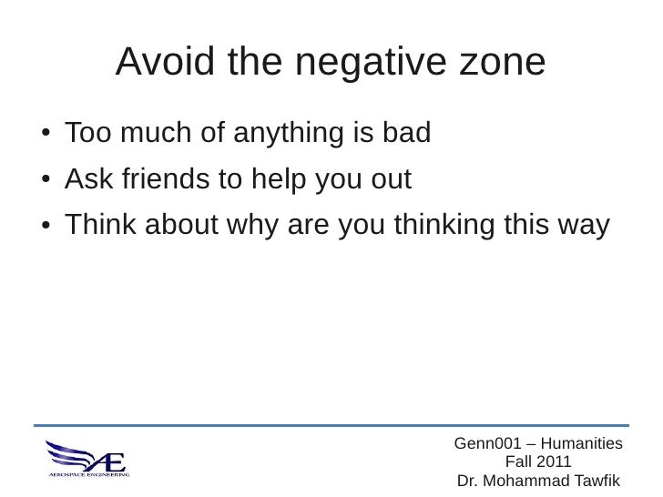 Avoid the negative zone●   Too much of anything is bad●   Ask friends to help you out●   Think about why are you thinking ...