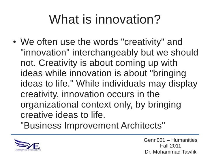 """What is innovation?●   We often use the words """"creativity"""" and    """"innovation"""" interchangeably but we should    not. Creat..."""