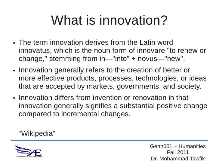 """What is innovation?●   The term innovation derives from the Latin word    innovatus, which is the noun form of innovare """"t..."""