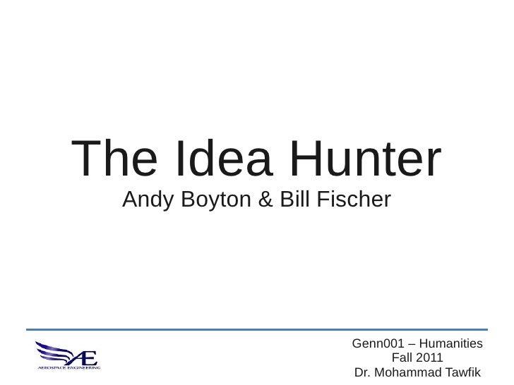 The Idea Hunter  Andy Boyton & Bill Fischer                        Genn001 – Humanities                              Fall ...