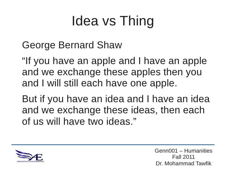 """Idea vs ThingGeorge Bernard Shaw""""If you have an apple and I have an appleand we exchange these apples then youand I will s..."""