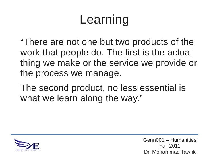 """Learning""""There are not one but two products of thework that people do. The first is the actualthing we make or the service..."""