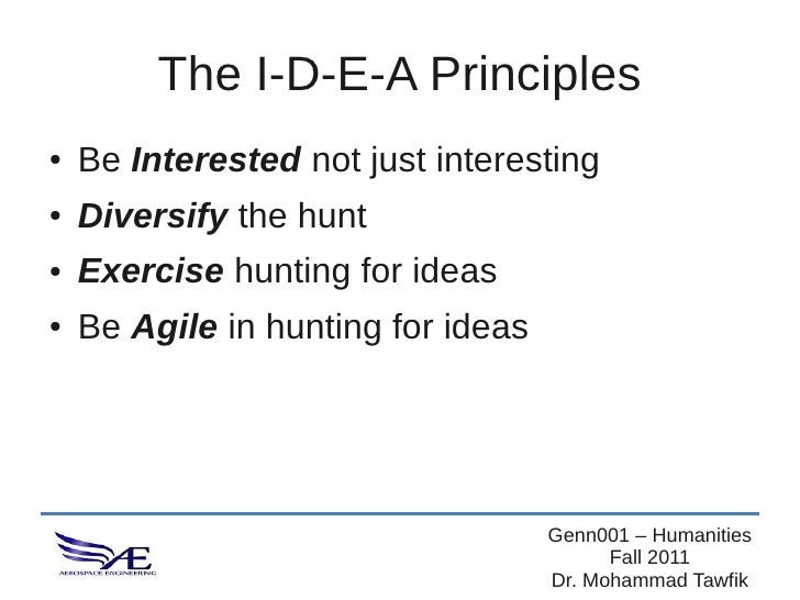 The I-D-E-A Principles●   Be Interested not just interesting●   Diversify the hunt●   Exercise hunting for ideas●   Be Agi...