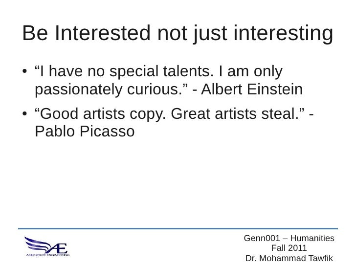 """Be Interested not just interesting●   """"I have no special talents. I am only    passionately curious."""" - Albert Einstein●  ..."""