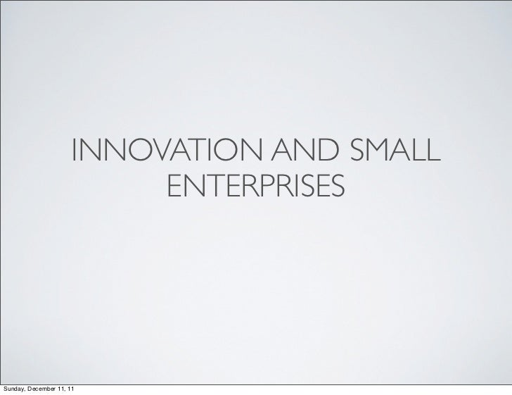 INNOVATION AND SMALL                           ENTERPRISESSunday, December 11, 11
