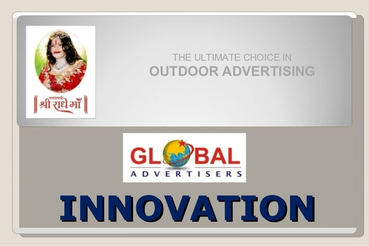 THE ULTIMATE CHOICE IN  OUTDOOR ADVERTISING INNOVATION