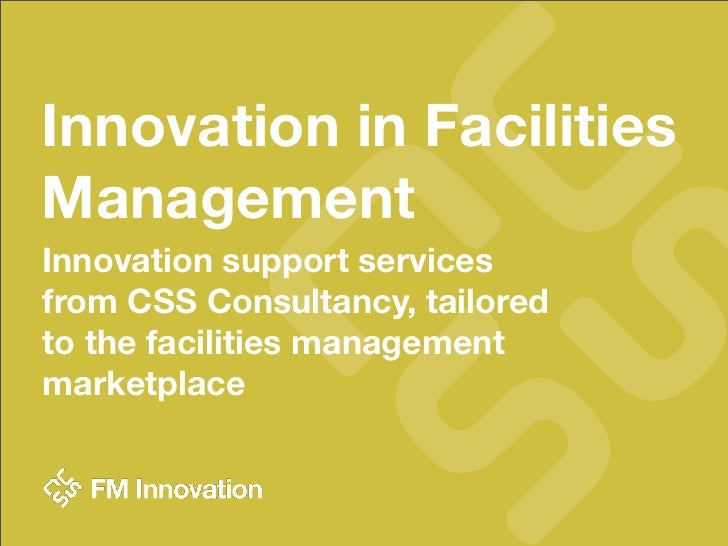 Innovation in FacilitiesManagementInnovation support servicesfrom CSS Consultancy, tailoredto the facilities managementmar...