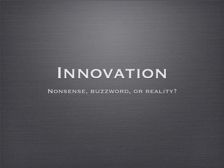 Innovation Nonsense, buzzword, or reality?
