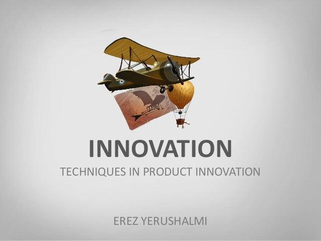INNOVATION TECHNIQUES IN PRODUCT INNOVATION  EREZ YERUSHALMI