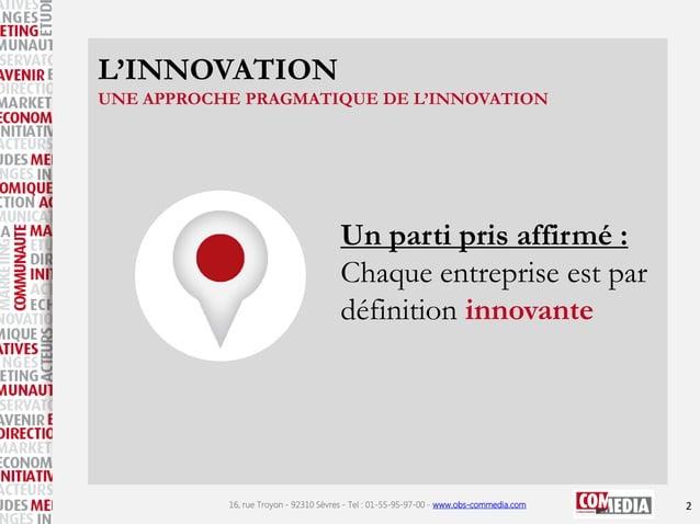 L'INNOVATION UNE APPROCHE PRAGMATIQUE DE L'INNOVATION  Un parti pris affirmé : Chaque entreprise est par définition innova...