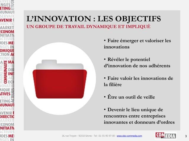 L'INNOVATION : LES OBJECTIFS UN GROUPE DE TRAVAIL DYNAMIQUE ET IMPLIQUÉ  • Faire émerger et valoriser les innovations • Ré...