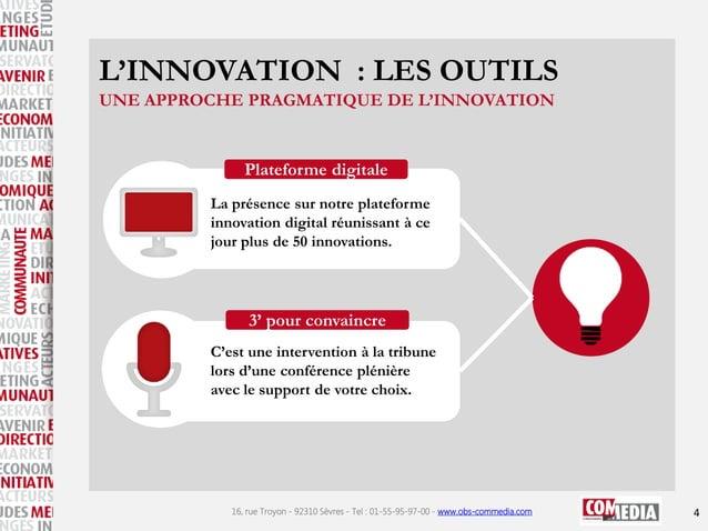 L'INNOVATION : LES OUTILS UNE APPROCHE PRAGMATIQUE DE L'INNOVATION  Plateforme digitale La présence sur notre plateforme i...