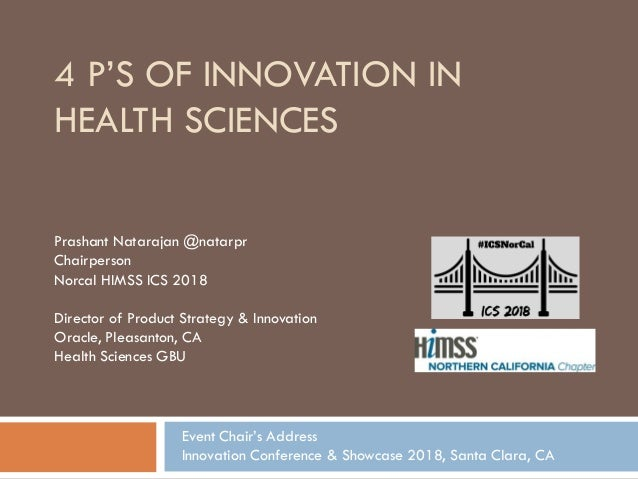 4 P'S OF INNOVATION IN HEALTH SCIENCES Prashant Natarajan @natarpr Chairperson Norcal HIMSS ICS 2018 Director of Product S...