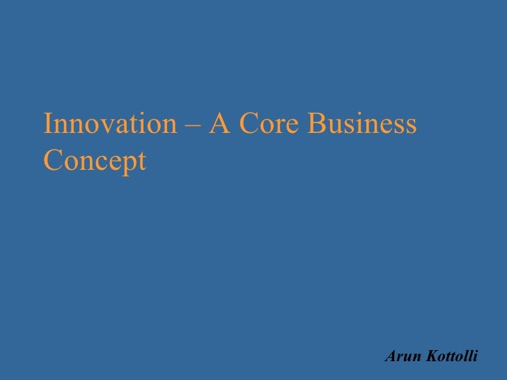 Innovation – A Core Business Concept Arun Kottolli