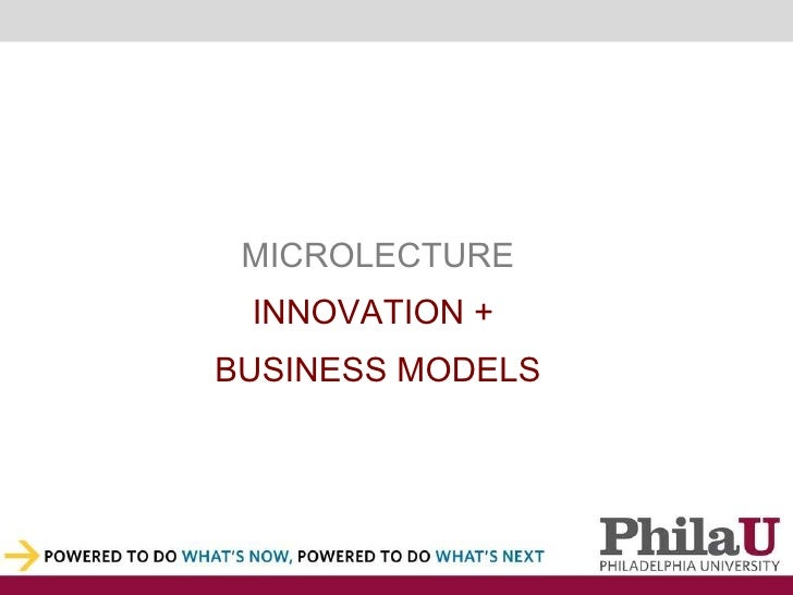 MICROLECTURE  INNOVATION +  BUSINESS MODELS