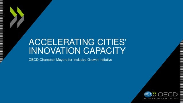 ACCELERATING CITIES' INNOVATION CAPACITY OECD Champion Mayors for Inclusive Growth Initiative