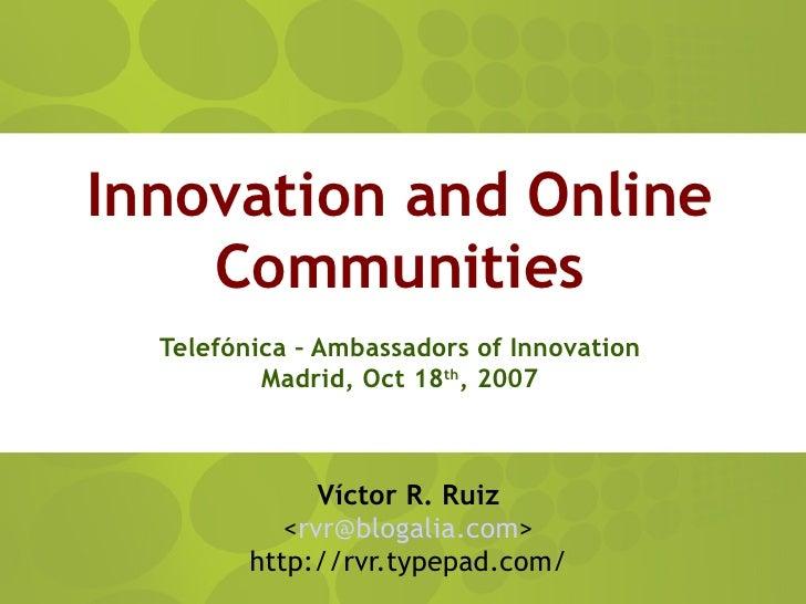 Innovation and Online     Communities   Telefónica – Ambassadors of Innovation           Madrid, Oct 18th, 2007           ...