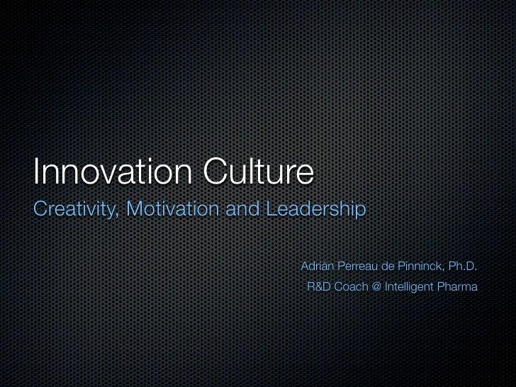 Innovation CultureCreativity, Motivation and Leadership                             Adrián Perreau de Pinninck, Ph.D.     ...
