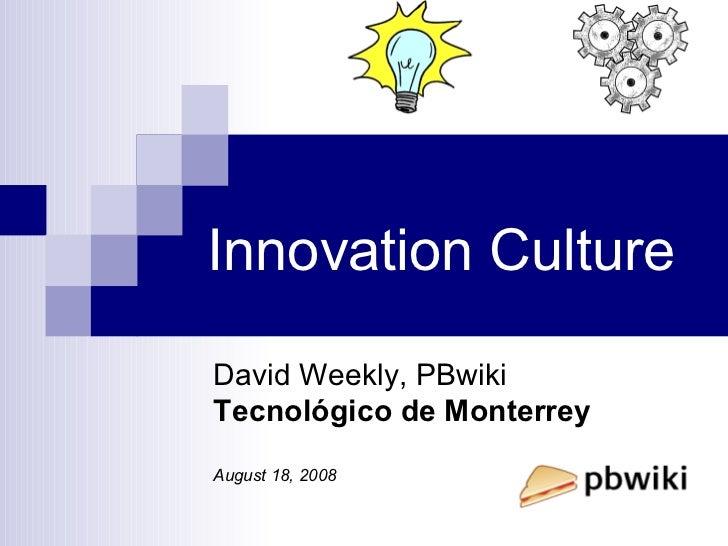 Innovation Culture David Weekly, PBwiki Tecnológico de Monterrey August 18, 2008