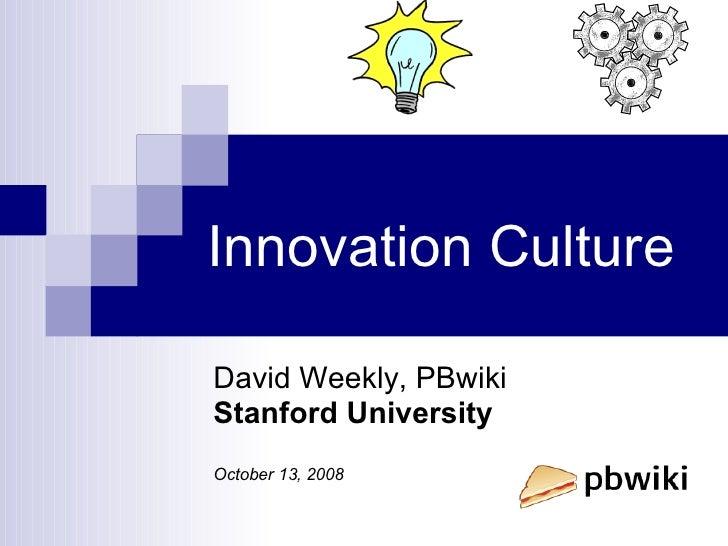 Innovation Culture David Weekly, PBwiki Stanford University October 13, 2008