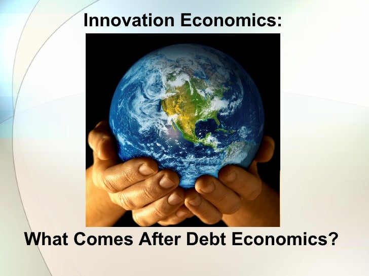 Innovation Economics: What Comes After Debt Economics?
